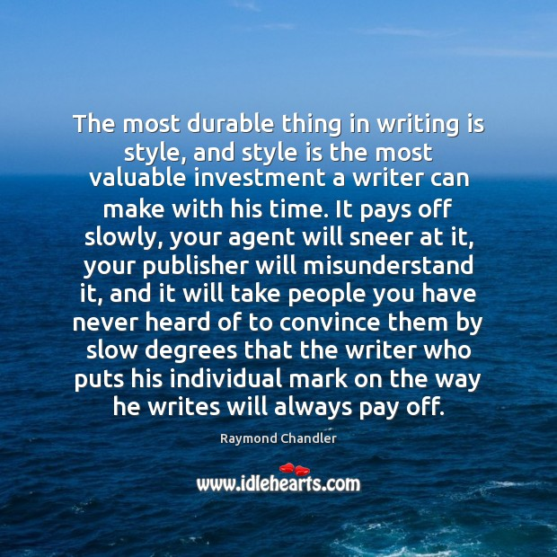 The most durable thing in writing is style, and style is the Raymond Chandler Picture Quote