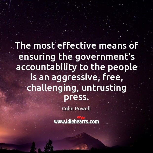 The most effective means of ensuring the government's accountability to the people Colin Powell Picture Quote