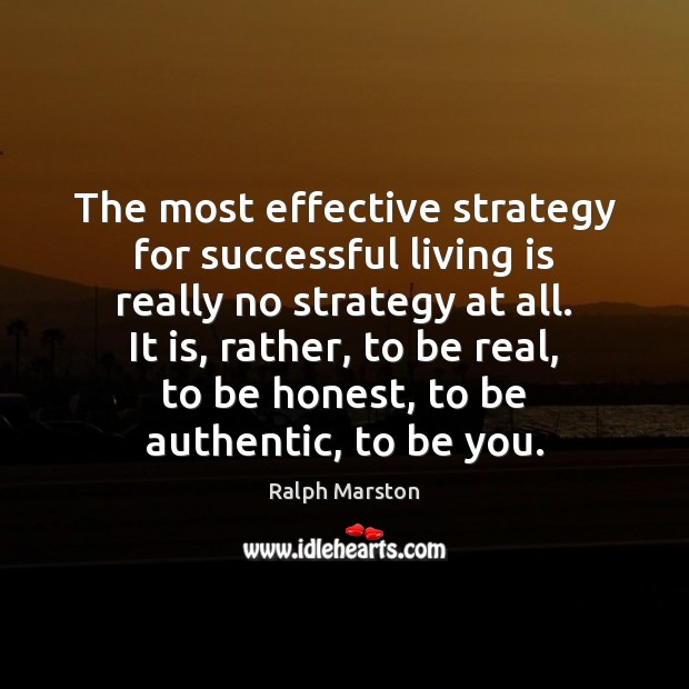 The most effective strategy for successful living is really no strategy at Ralph Marston Picture Quote
