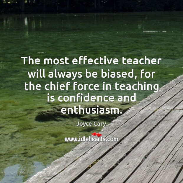 The most effective teacher will always be biased, for the chief force Joyce Cary Picture Quote