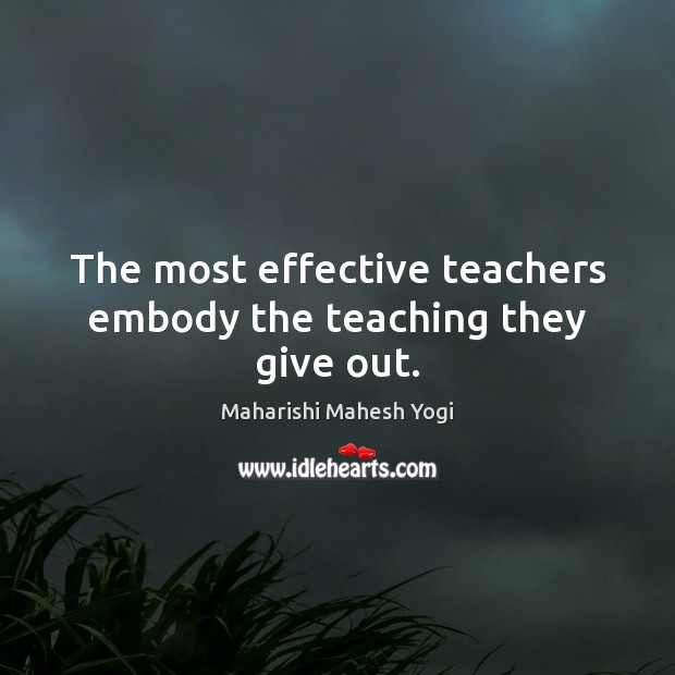 The most effective teachers embody the teaching they give out. Image
