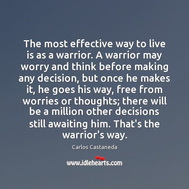 The most effective way to live is as a warrior. A warrior Image