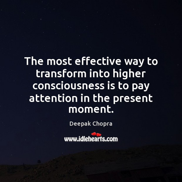 The most effective way to transform into higher consciousness is to pay Deepak Chopra Picture Quote