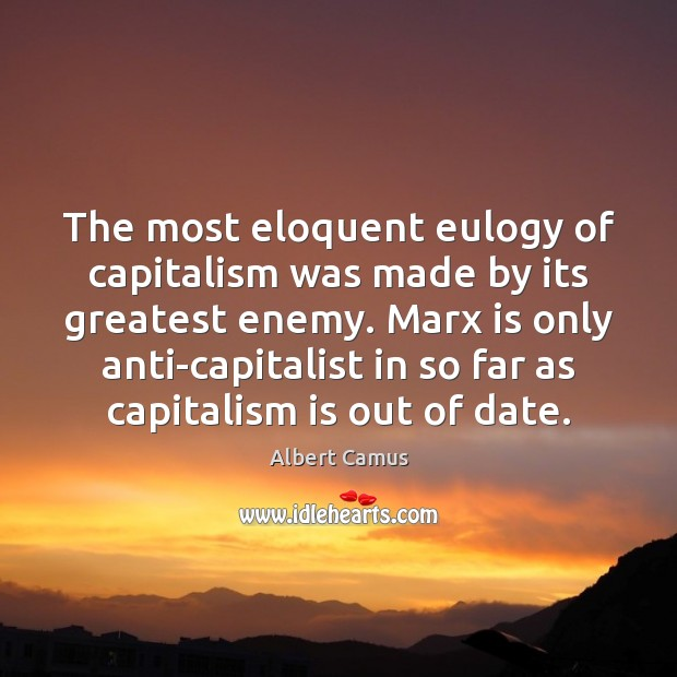 The most eloquent eulogy of capitalism was made by its greatest enemy. Capitalism Quotes Image