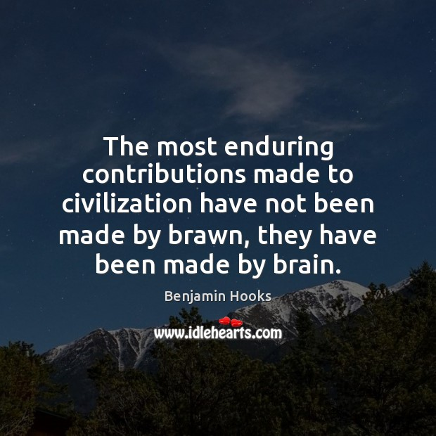 Image, The most enduring contributions made to civilization have not been made by