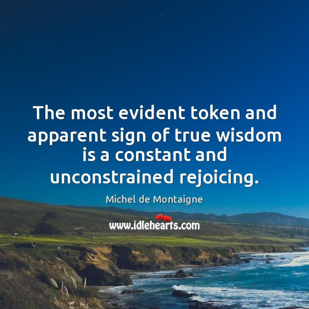 Image, The most evident token and apparent sign of true wisdom is a