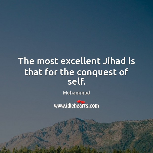 The most excellent Jihad is that for the conquest of self. Muhammad Picture Quote