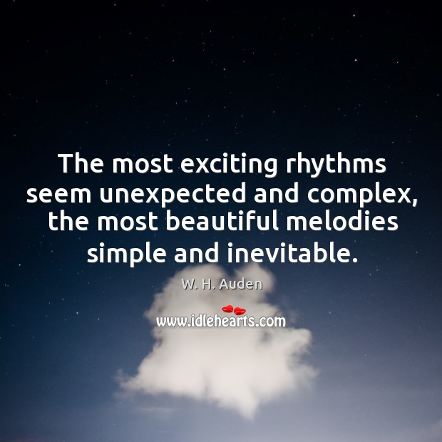 The most exciting rhythms seem unexpected and complex, the most beautiful melodies Image