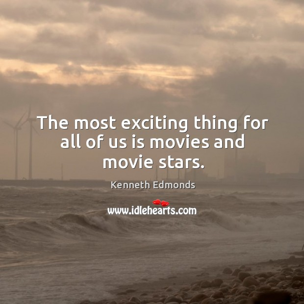The most exciting thing for all of us is movies and movie stars. Image