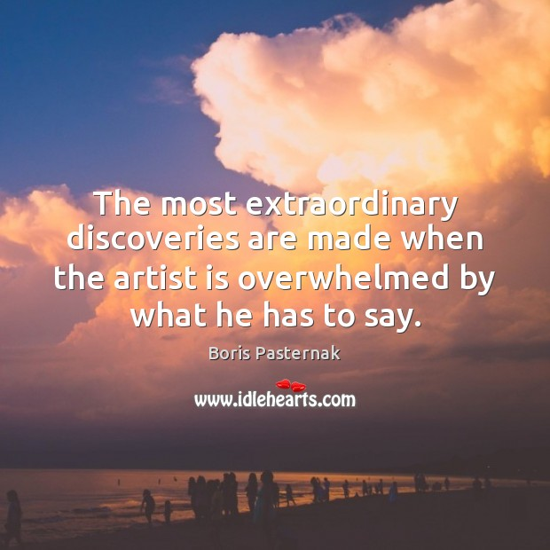 Image, The most extraordinary discoveries are made when the artist is overwhelmed by