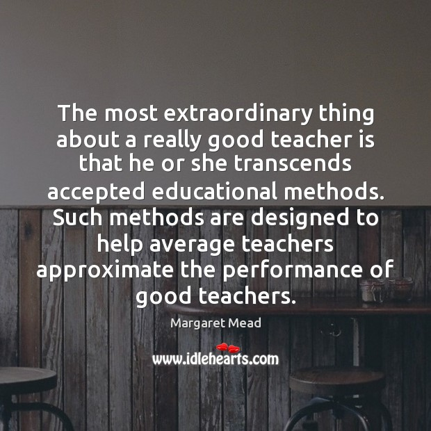 The most extraordinary thing about a really good teacher is that he Teacher Quotes Image