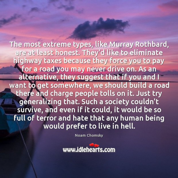 Image, The most extreme types, like Murray Rothbard, are at least honest. They'd