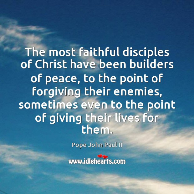 Image, The most faithful disciples of Christ have been builders of peace, to
