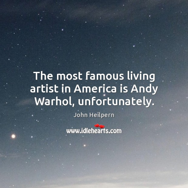 Image, The most famous living artist in America is Andy Warhol, unfortunately.