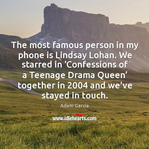 The most famous person in my phone is lindsay lohan. Adam Garcia Picture Quote