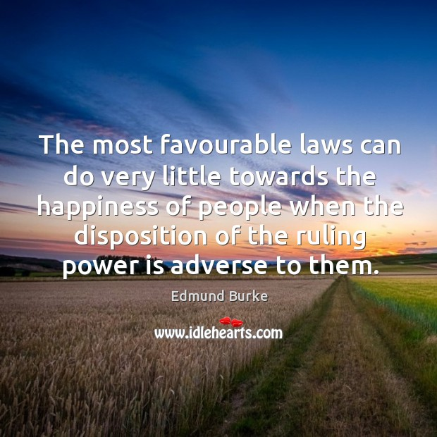 Image, The most favourable laws can do very little towards the happiness of