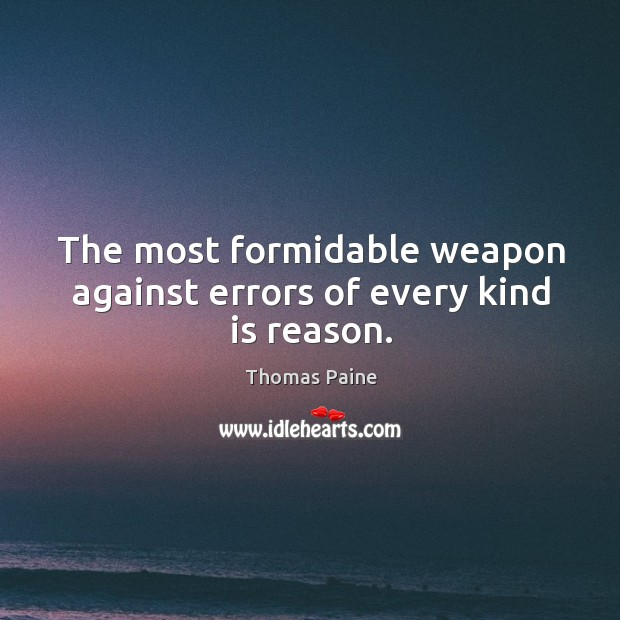 Image, The most formidable weapon against errors of every kind is reason.