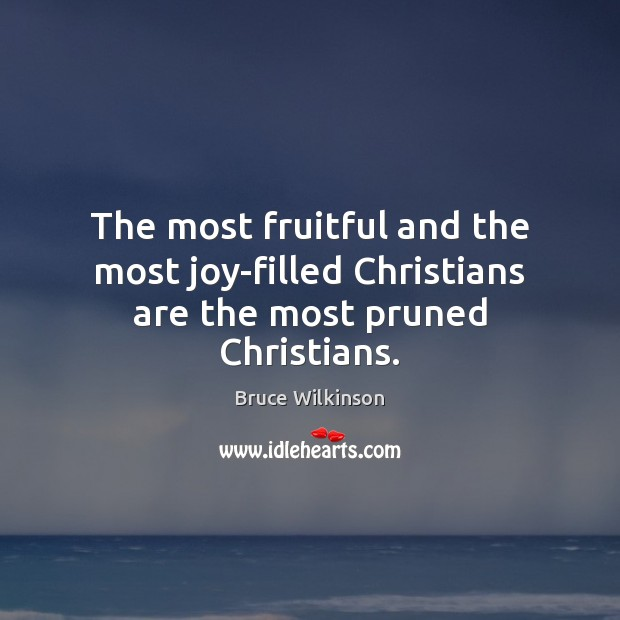 Image, The most fruitful and the most joy-filled Christians are the most pruned Christians.