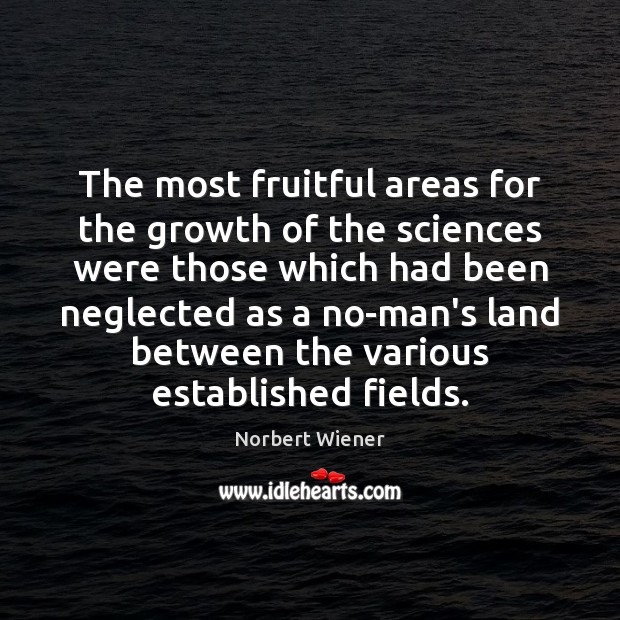The most fruitful areas for the growth of the sciences were those Image