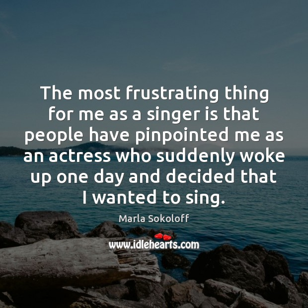 The most frustrating thing for me as a singer is that people Image