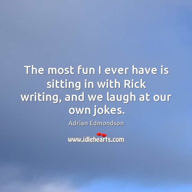 Image, The most fun I ever have is sitting in with rick writing, and we laugh at our own jokes.
