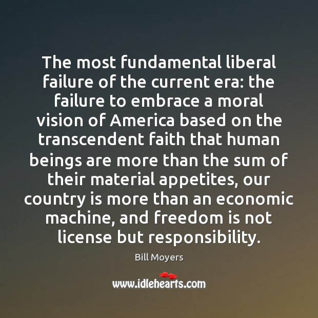 The most fundamental liberal failure of the current era: the failure to Freedom Quotes Image