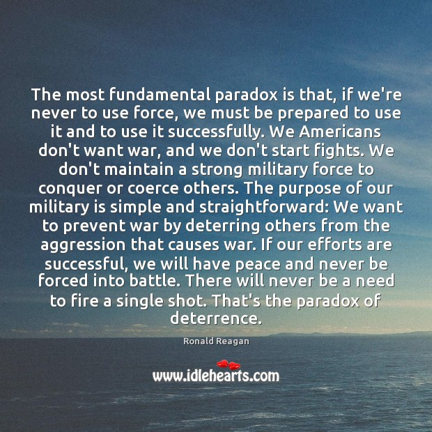 Image, The most fundamental paradox is that, if we're never to use force,