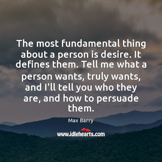 The most fundamental thing about a person is desire. It defines them. Image