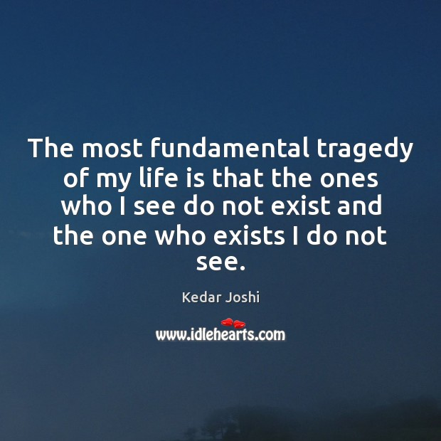 Image, The most fundamental tragedy of my life is that the ones who