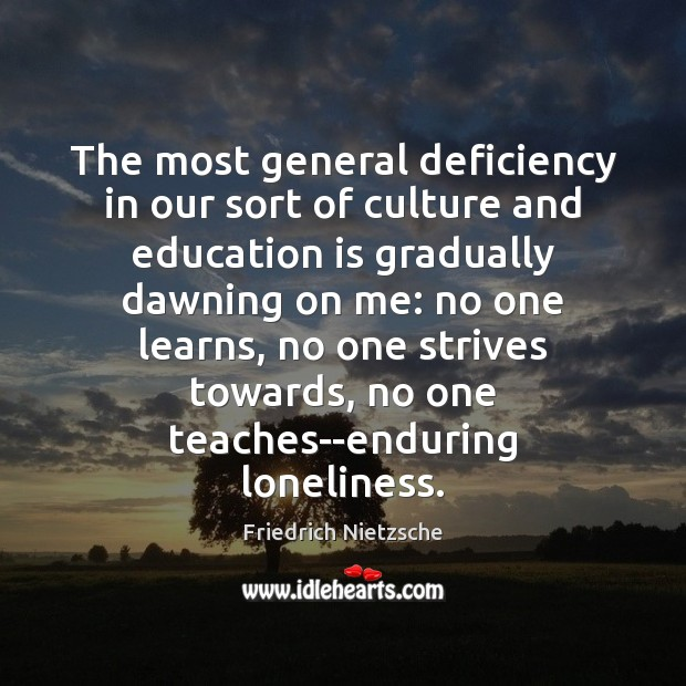 Image, The most general deficiency in our sort of culture and education is