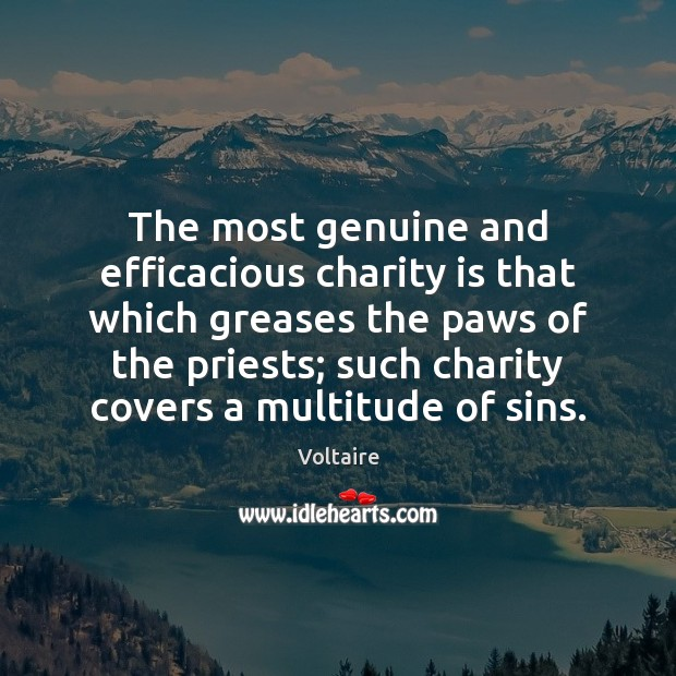 The most genuine and efficacious charity is that which greases the paws Charity Quotes Image