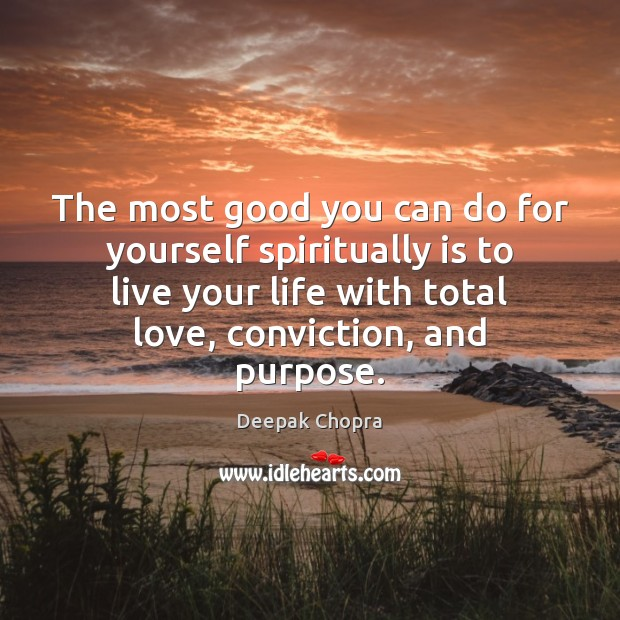 The most good you can do for yourself spiritually is to live Image