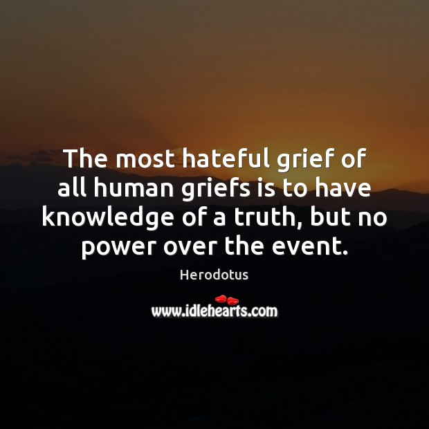 Image, The most hateful grief of all human griefs is to have knowledge