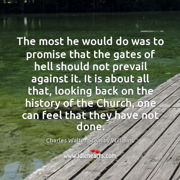 The most he would do was to promise that the gates of hell should not prevail against it. Image