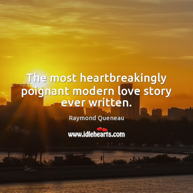 The most heartbreakingly poignant modern love story ever written. Raymond Queneau Picture Quote