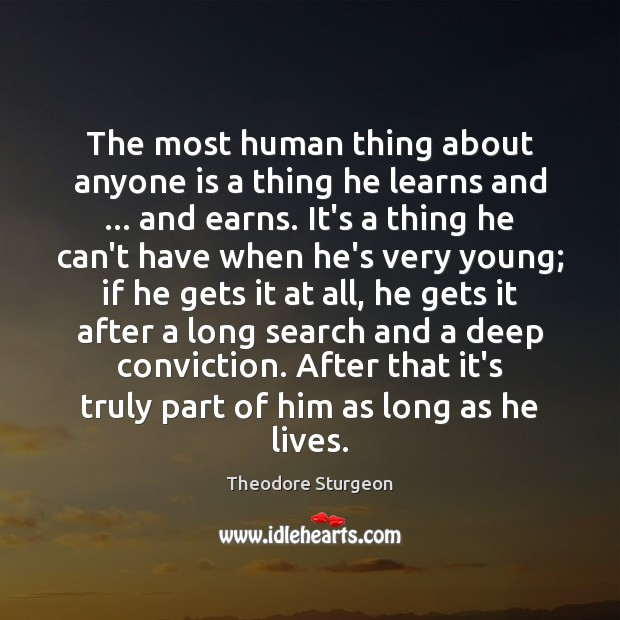 The most human thing about anyone is a thing he learns and … Image