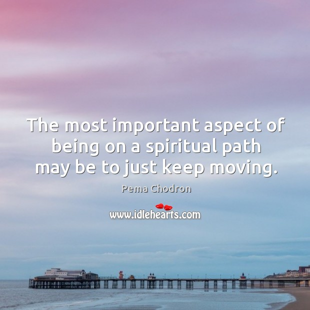Image, The most important aspect of being on a spiritual path may be to just keep moving.
