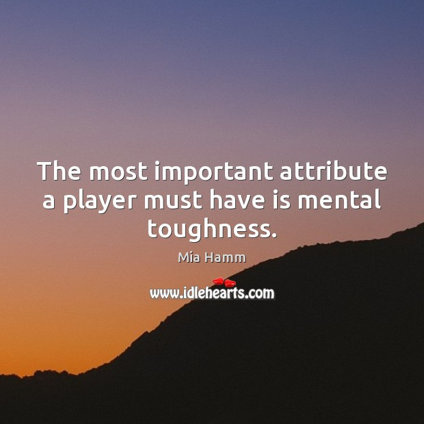 Image, The most important attribute a player must have is mental toughness.