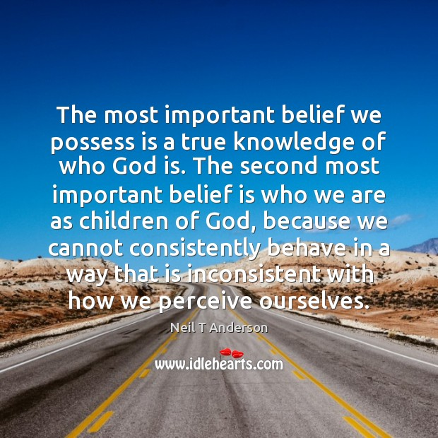 The most important belief we possess is a true knowledge of who Image