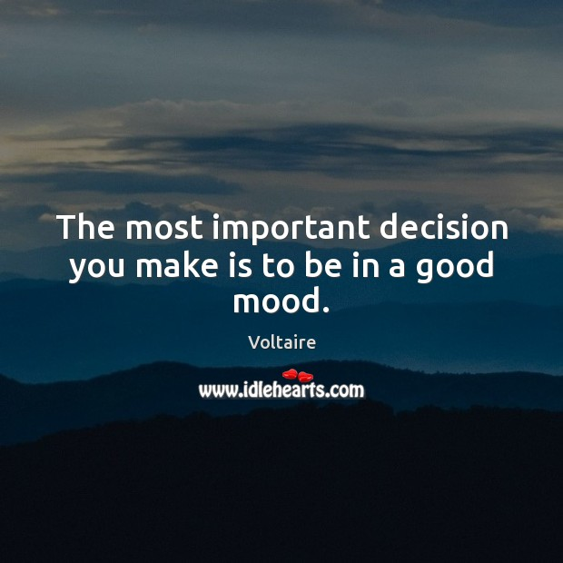 The most important decision you make is to be in a good mood. Image