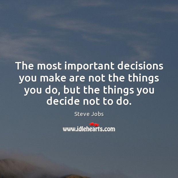 The most important decisions you make are not the things you do, Image