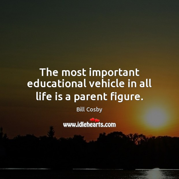The most important educational vehicle in all life is a parent figure. Image