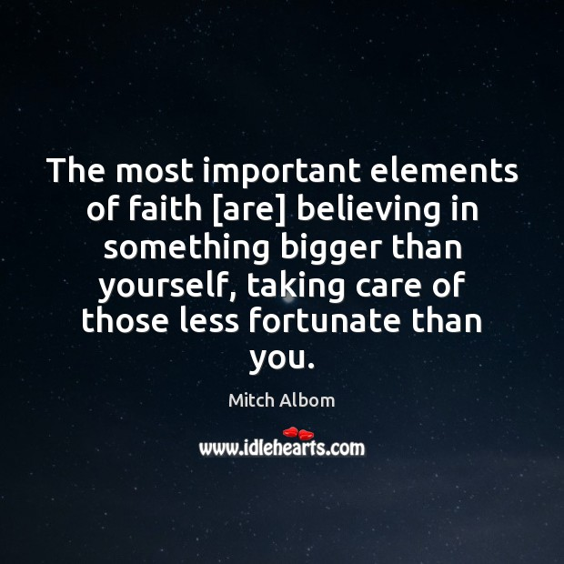 Image, The most important elements of faith [are] believing in something bigger than