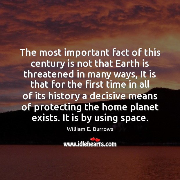 The most important fact of this century is not that Earth is William E. Burrows Picture Quote