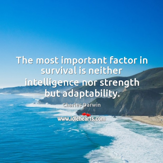 The most important factor in survival is neither intelligence nor strength but Image