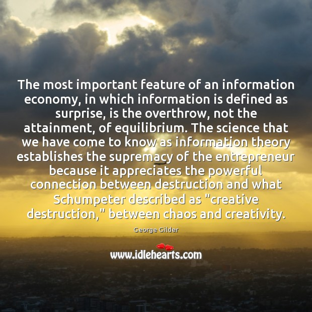 The most important feature of an information economy, in which information is George Gilder Picture Quote