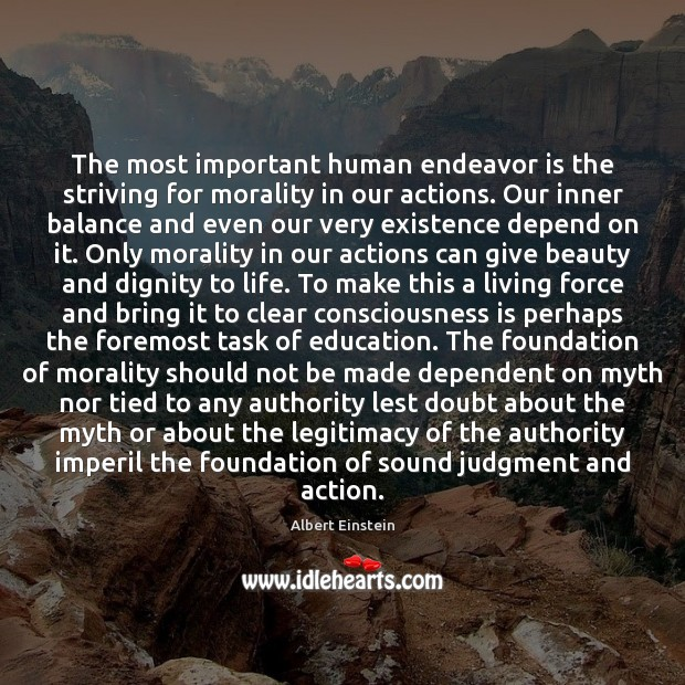 Image, The most important human endeavor is the striving for morality in our