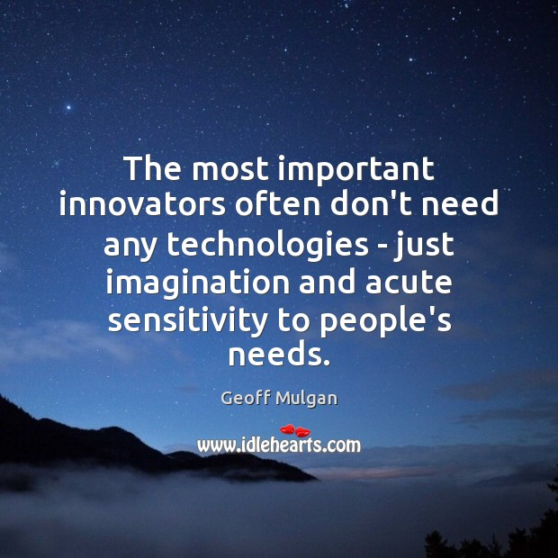 The most important innovators often don't need any technologies – just imagination Image