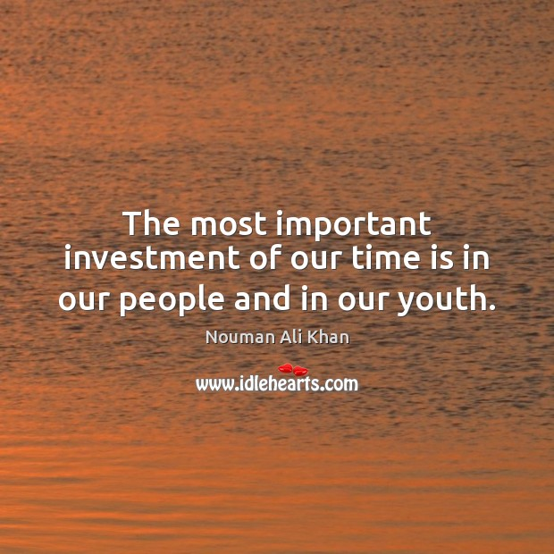 The most important investment of our time is in our people and in our youth. Image