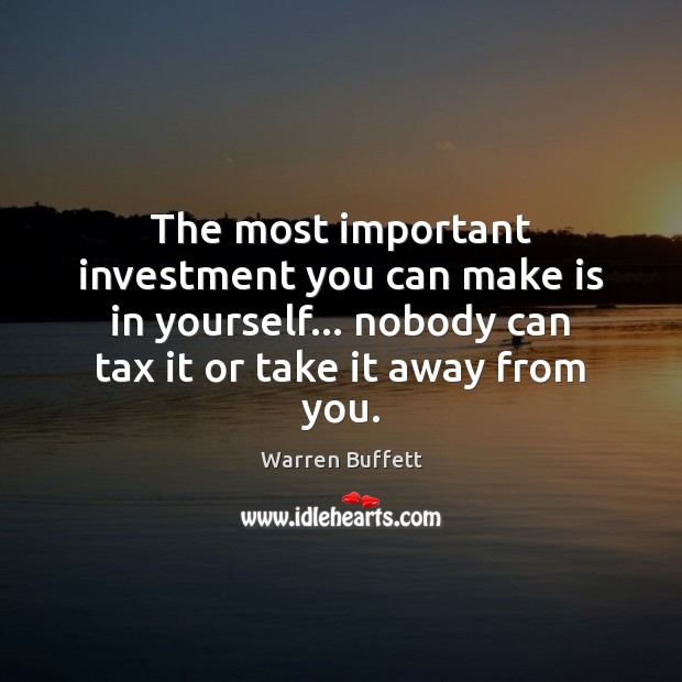 Image, The most important investment you can make is in yourself… nobody can